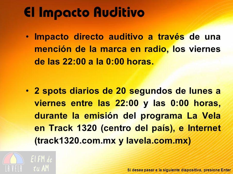 El Impacto Auditivo Impacto directo auditivo a través de una mención de la marca en radio, los viernes de las 22:00 a la 0:00 horas.