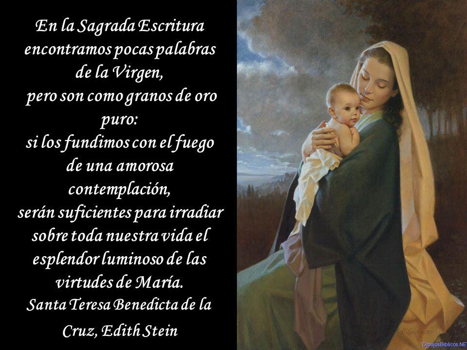 En la Sagrada Escritura encontramos pocas palabras de la Virgen,