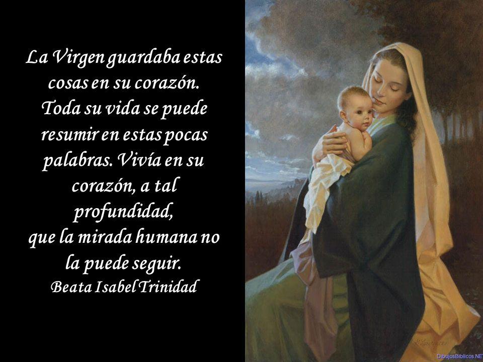 La Virgen guardaba estas cosas en su corazón.