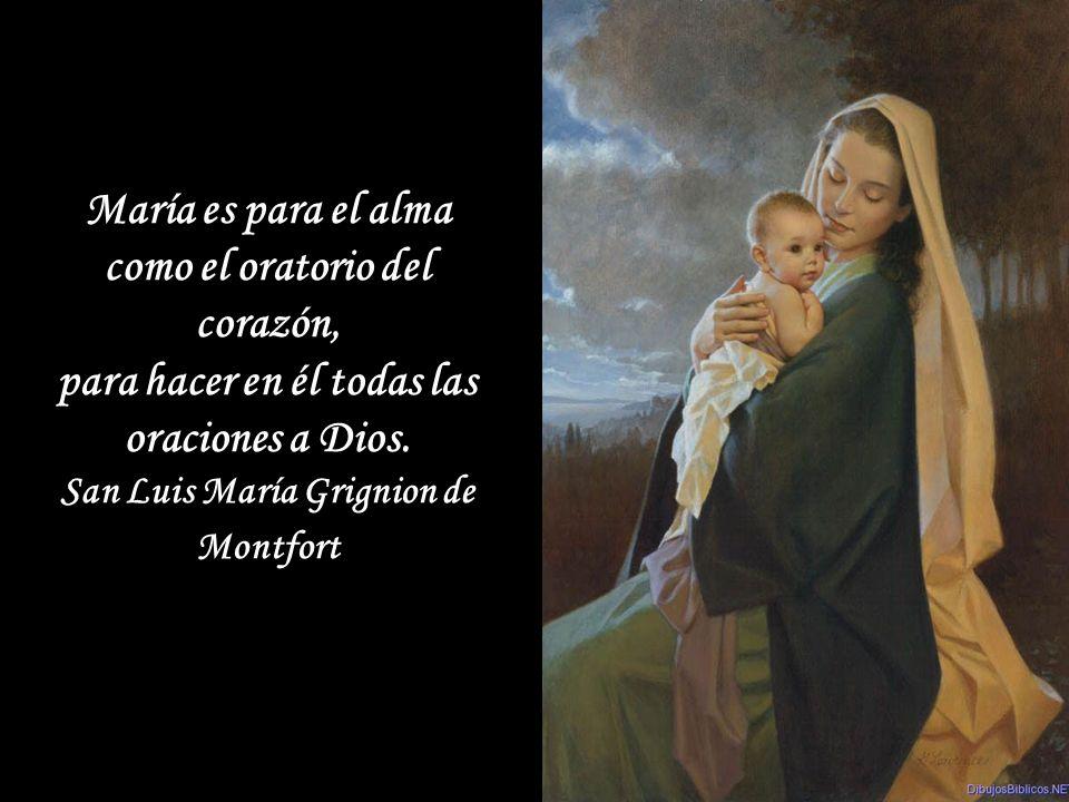 María es para el alma como el oratorio del corazón,
