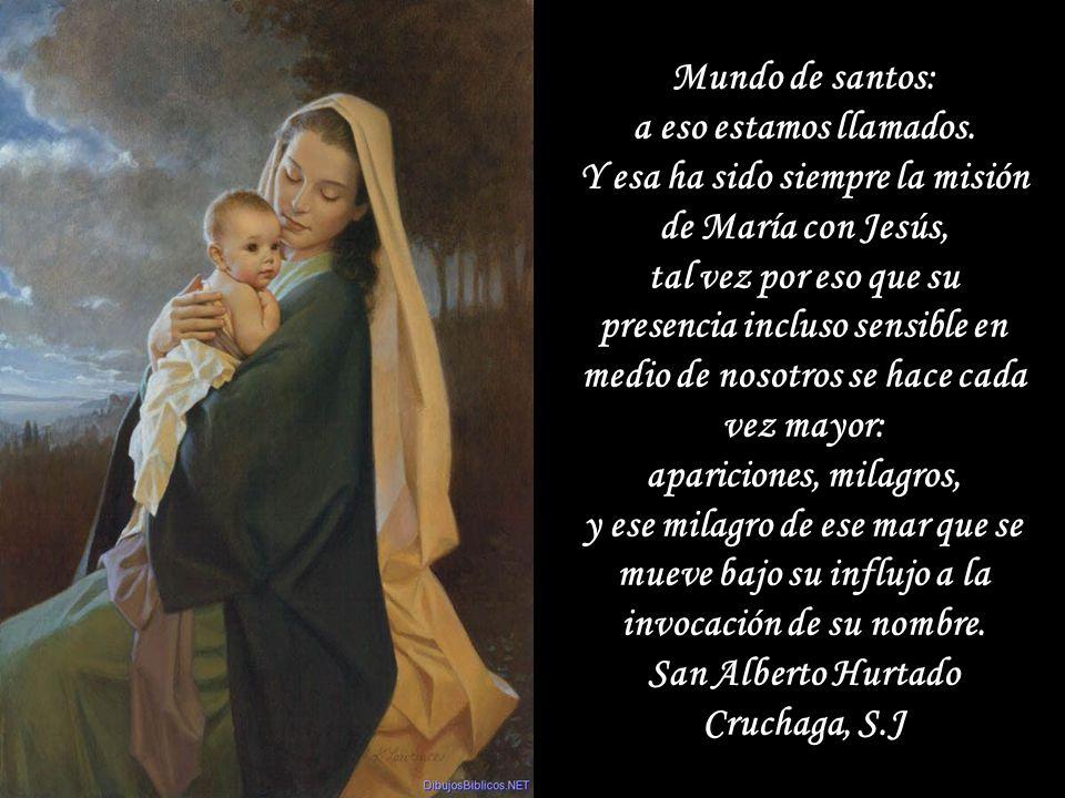 Y esa ha sido siempre la misión de María con Jesús,
