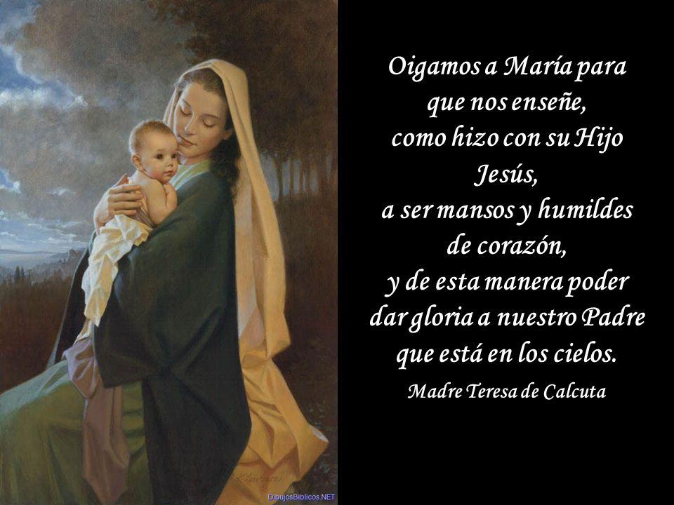 Oigamos a María para que nos enseñe, como hizo con su Hijo Jesús,