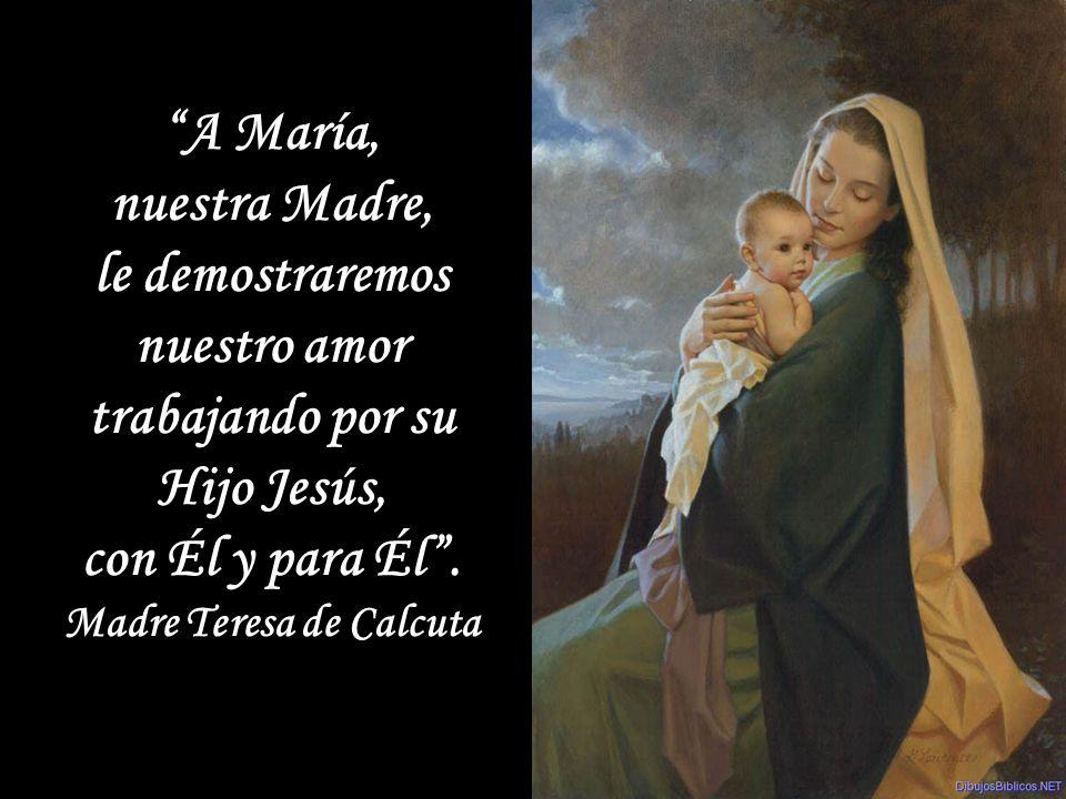 le demostraremos nuestro amor trabajando por su Hijo Jesús,