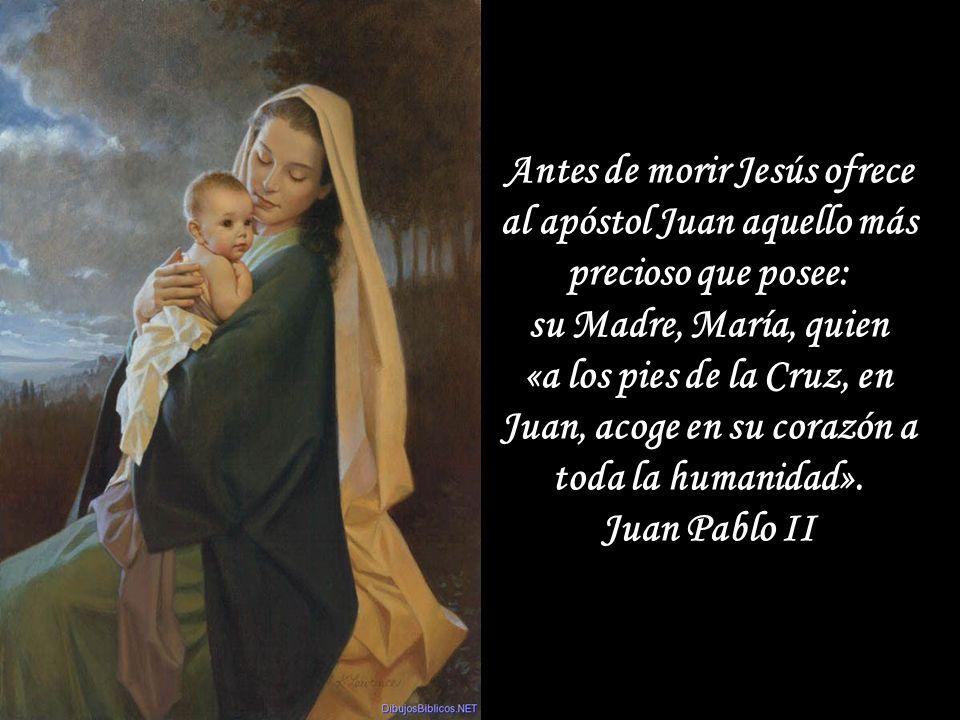 Antes de morir Jesús ofrece al apóstol Juan aquello más precioso que posee: