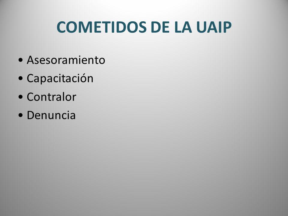 COMETIDOS DE LA UAIP • Asesoramiento • Capacitación • Contralor