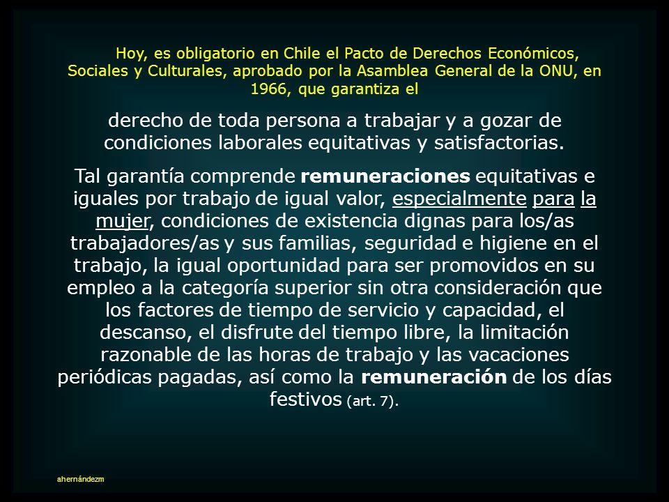 Hoy, es obligatorio en Chile el Pacto de Derechos Económicos, Sociales y Culturales, aprobado por la Asamblea General de la ONU, en 1966, que garantiza el