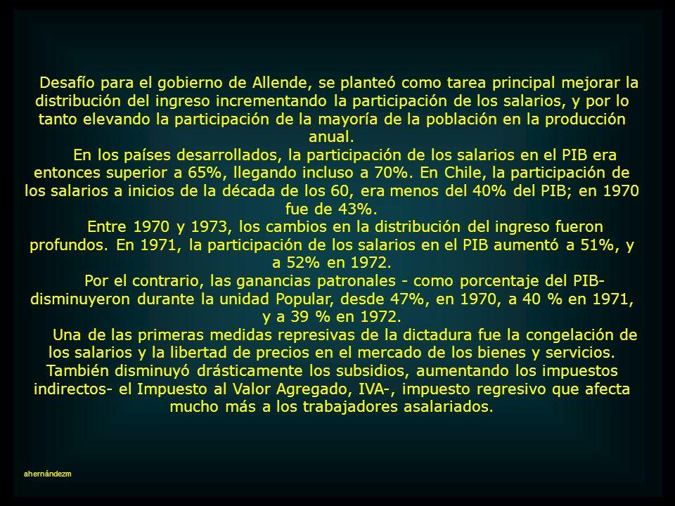 Desafío para el gobierno de Allende, se planteó como tarea principal mejorar la distribución del ingreso incrementando la participación de los salarios, y por lo tanto elevando la participación de la mayoría de la población en la producción anual.