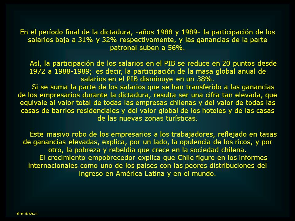 En el período final de la dictadura, -años 1988 y 1989- la participación de los salarios baja a 31% y 32% respectivamente, y las ganancias de la parte patronal suben a 56%.
