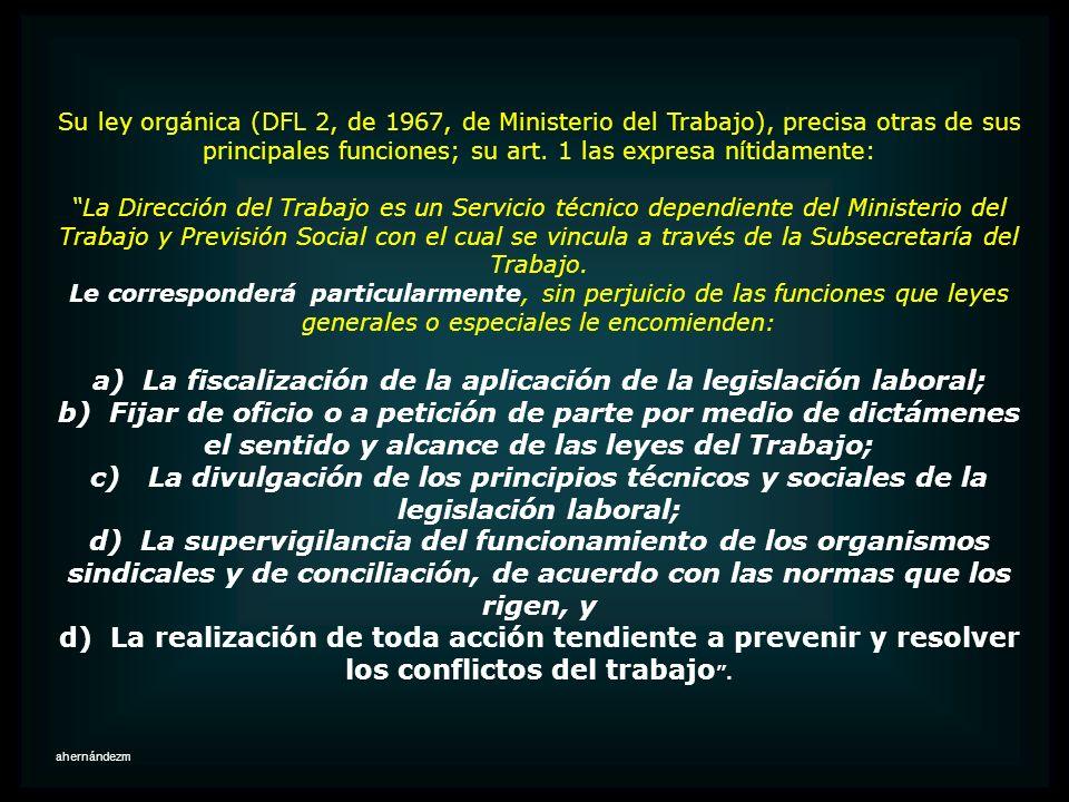a) La fiscalización de la aplicación de la legislación laboral;