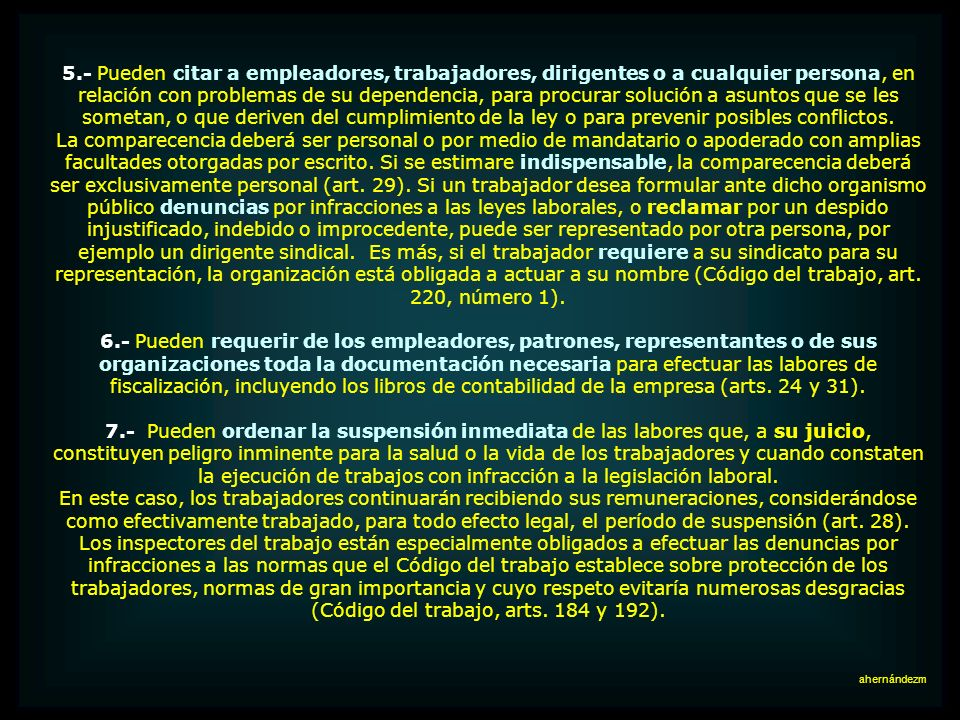 5.- Pueden citar a empleadores, trabajadores, dirigentes o a cualquier persona, en relación con problemas de su dependencia, para procurar solución a asuntos que se les sometan, o que deriven del cumplimiento de la ley o para prevenir posibles conflictos.