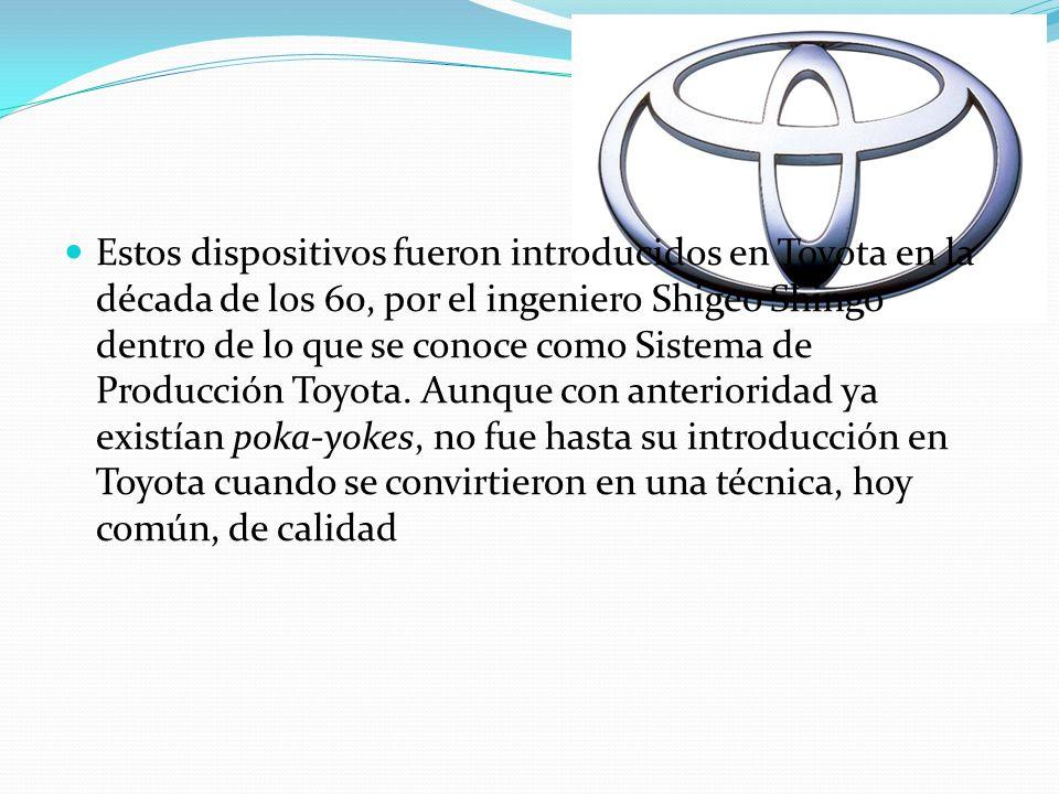 Estos dispositivos fueron introducidos en Toyota en la década de los 60, por el ingeniero Shigeo Shingo dentro de lo que se conoce como Sistema de Producción Toyota.