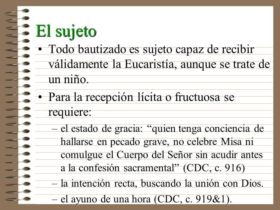 El sujetoTodo bautizado es sujeto capaz de recibir válidamente la Eucaristía, aunque se trate de un niño.