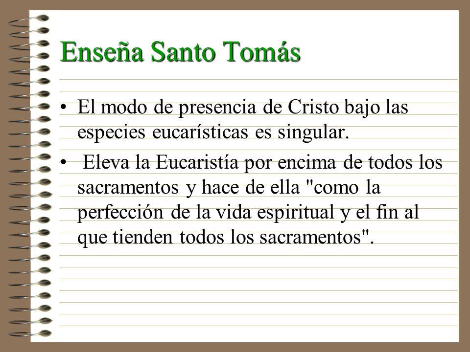 Enseña Santo TomásEl modo de presencia de Cristo bajo las especies eucarísticas es singular.
