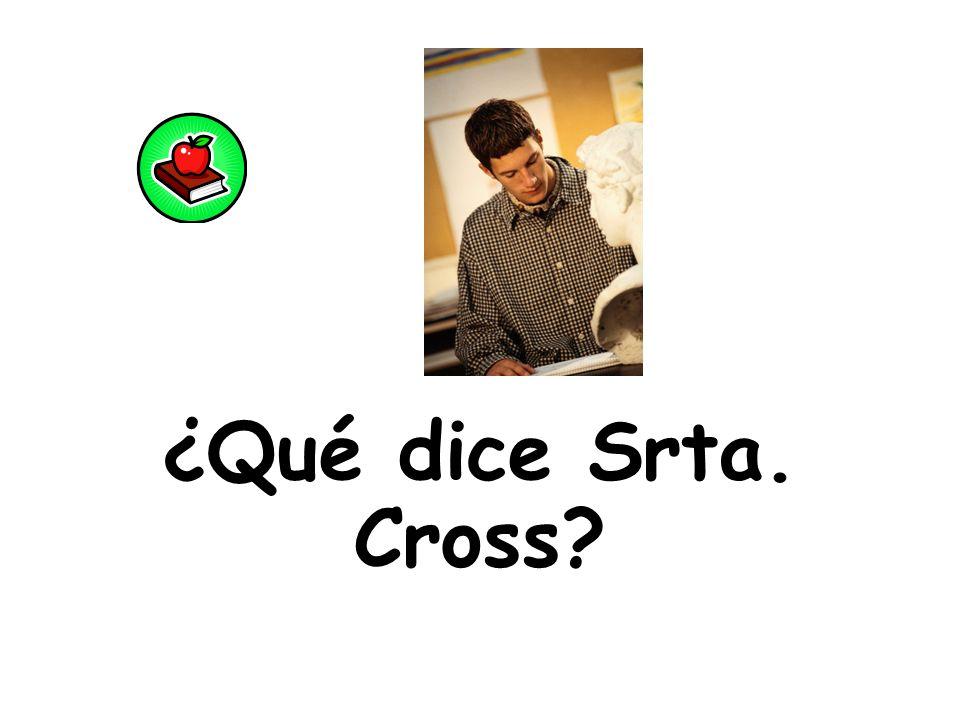 ¿Qué dice Srta. Cross