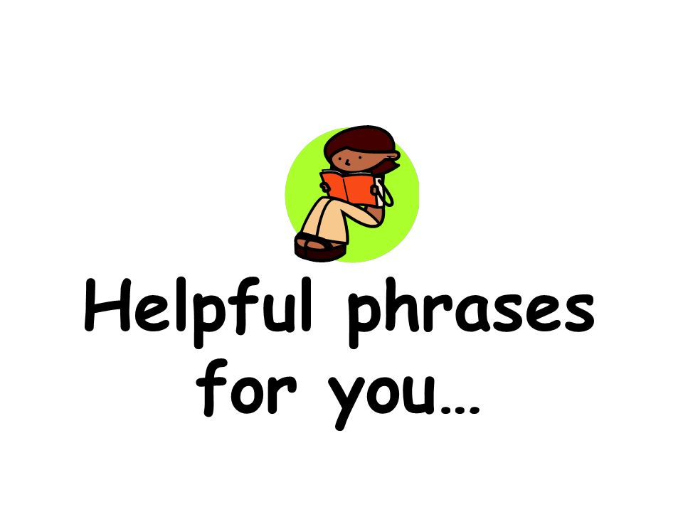 Helpful phrases for you…
