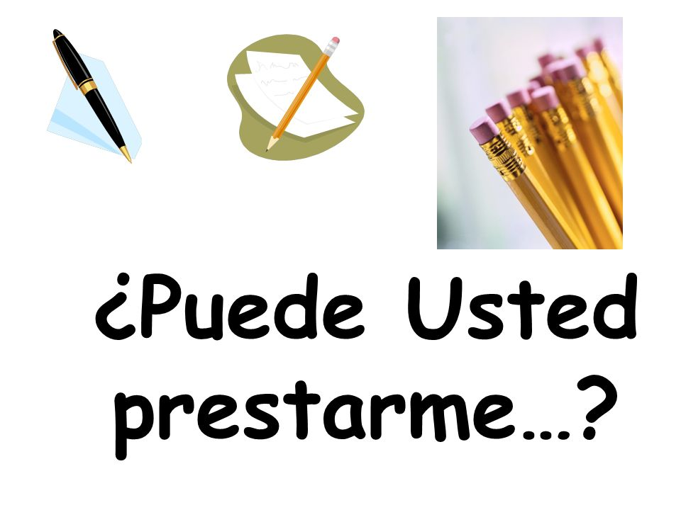 ¿Puede Usted prestarme…