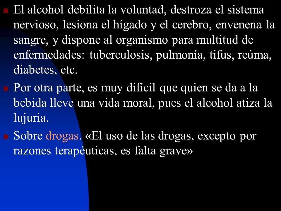 El alcohol debilita la voluntad, destroza el sistema nervioso, lesiona el hígado y el cerebro, envenena la sangre, y dispone al organismo para multitud de enfermedades: tuberculosis, pulmonía, tifus, reúma, diabetes, etc.