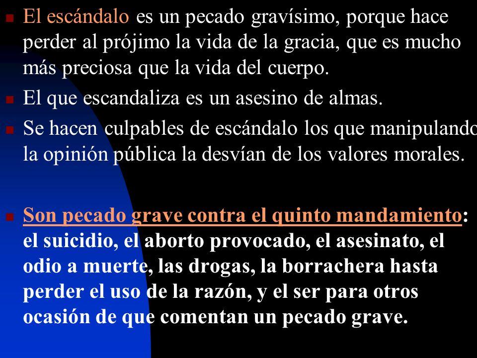 El escándalo es un pecado gravísimo, porque hace perder al prójimo la vida de la gracia, que es mucho más preciosa que la vida del cuerpo.