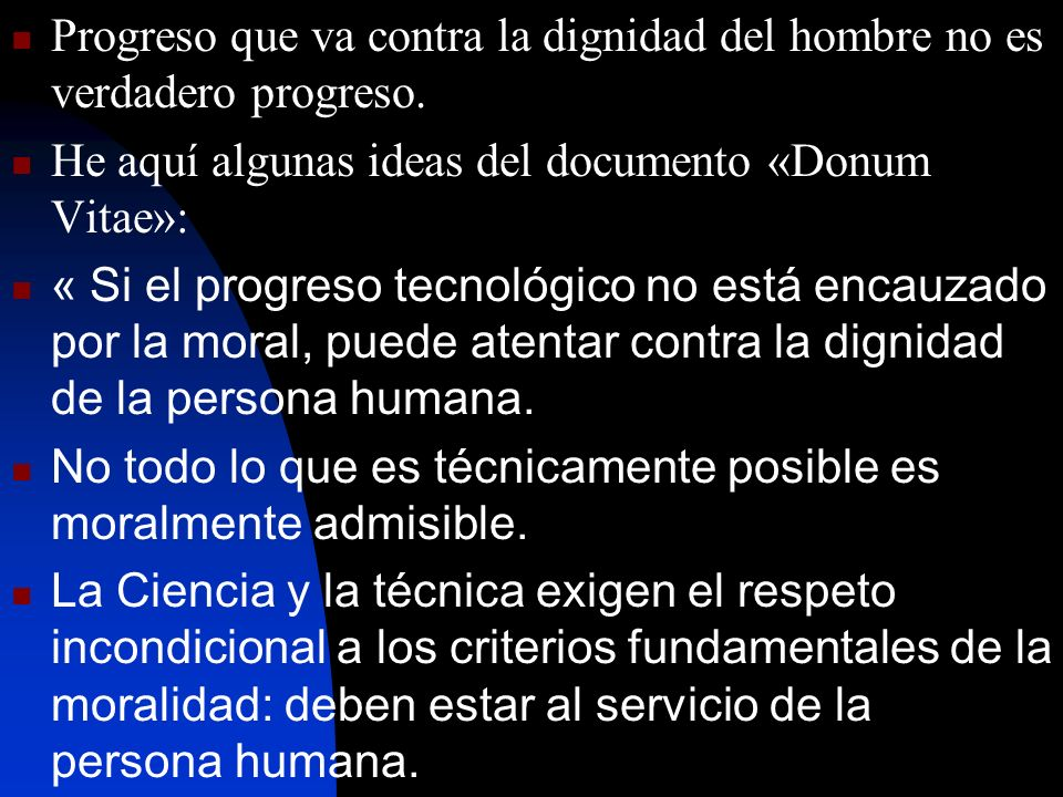 Progreso que va contra la dignidad del hombre no es verdadero progreso.