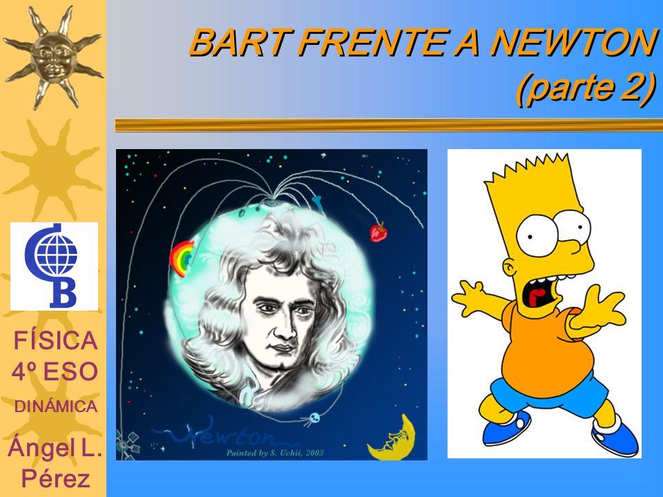 BART FRENTE A NEWTON (parte 2)