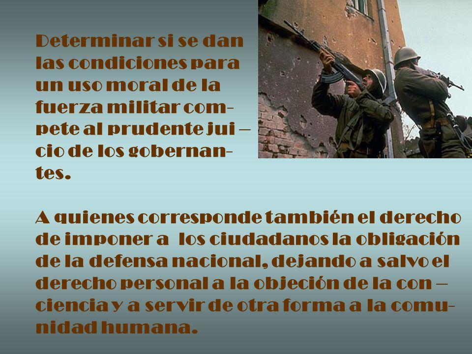 Determinar si se danlas condiciones para. un uso moral de la. fuerza militar com- pete al prudente jui –