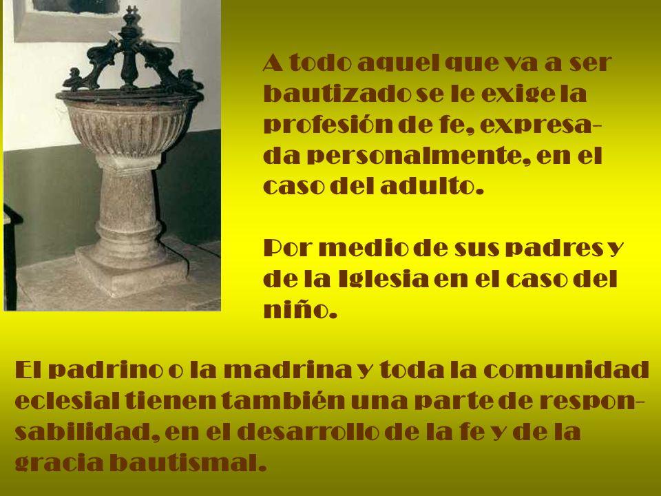 A todo aquel que va a ser bautizado se le exige la. profesión de fe, expresa- da personalmente, en el.