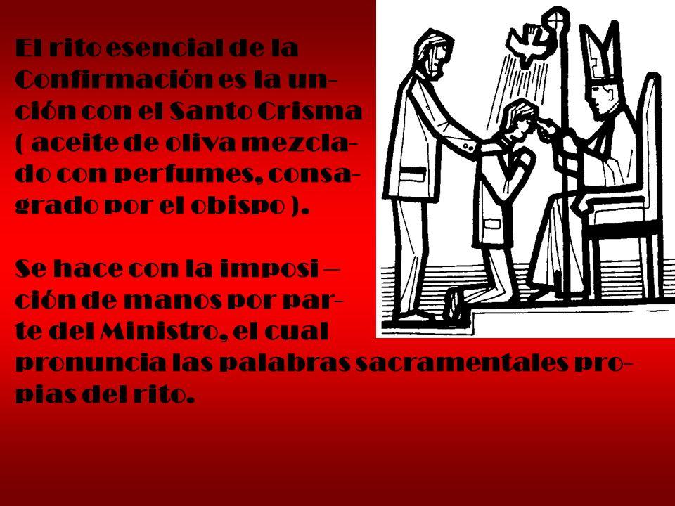 El rito esencial de la Confirmación es la un- ción con el Santo Crisma. ( aceite de oliva mezcla-