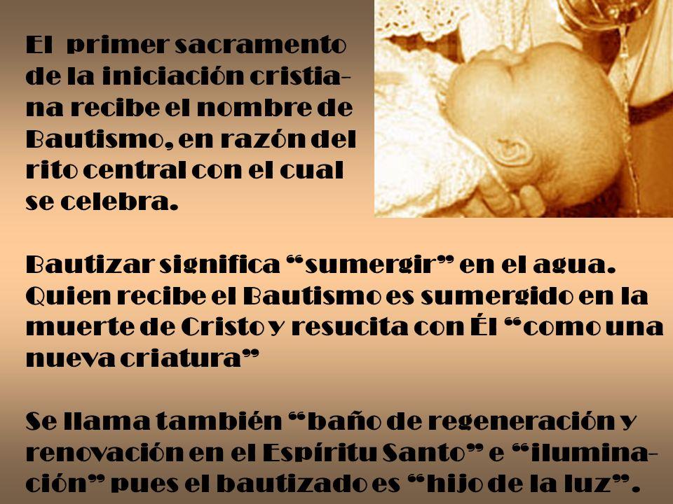El primer sacramento de la iniciación cristia- na recibe el nombre de. Bautismo, en razón del. rito central con el cual.