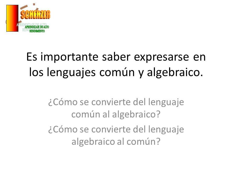 Es importante saber expresarse en los lenguajes común y algebraico.