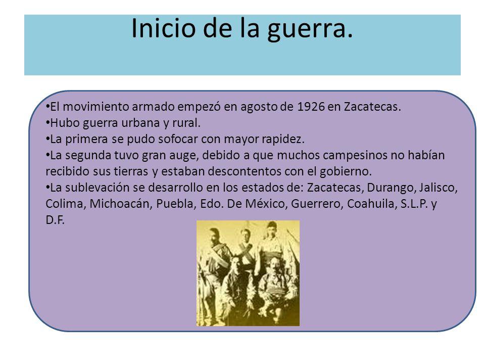 Inicio de la guerra. El movimiento armado empezó en agosto de 1926 en Zacatecas. Hubo guerra urbana y rural.