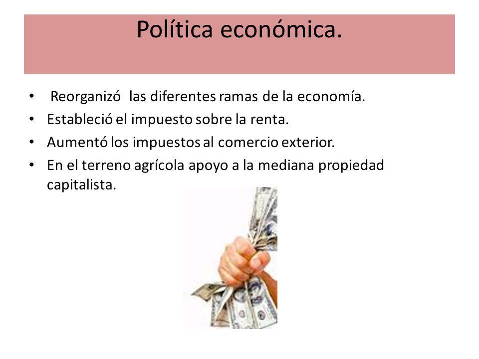 Política económica. Reorganizó las diferentes ramas de la economía.