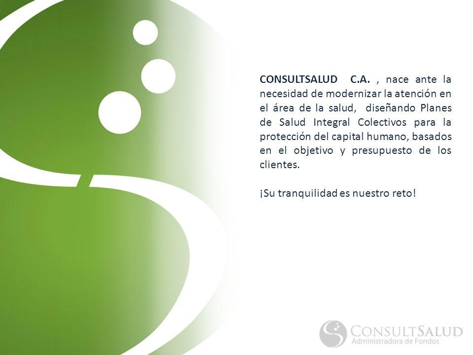 CONSULTSALUD C.A. , nace ante la necesidad de modernizar la atención en el área de la salud, diseñando Planes de Salud Integral Colectivos para la protección del capital humano, basados en el objetivo y presupuesto de los clientes.