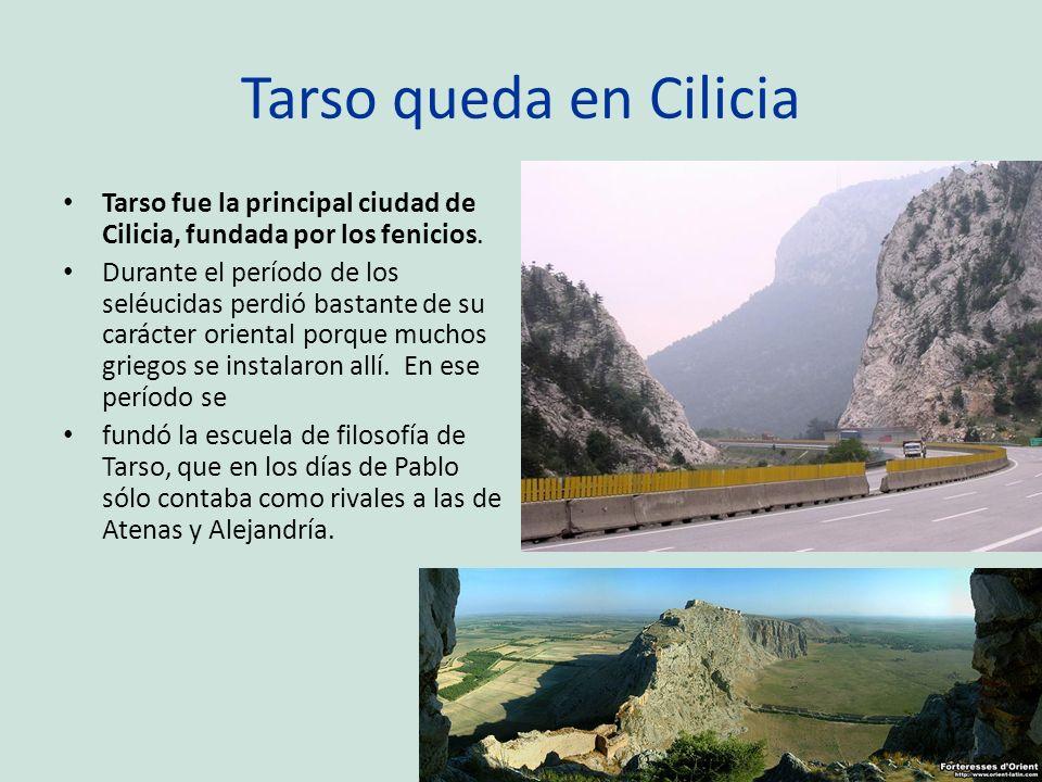 Tarso queda en Cilicia Tarso fue la principal ciudad de Cilicia, fundada por los fenicios.