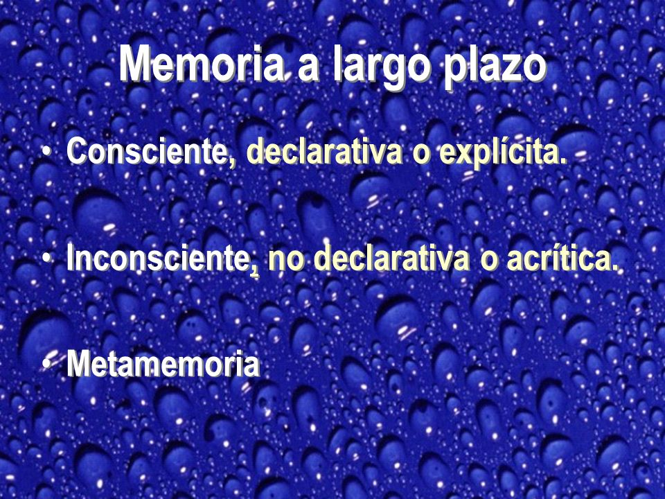 Memoria a largo plazo Consciente, declarativa o explícita.