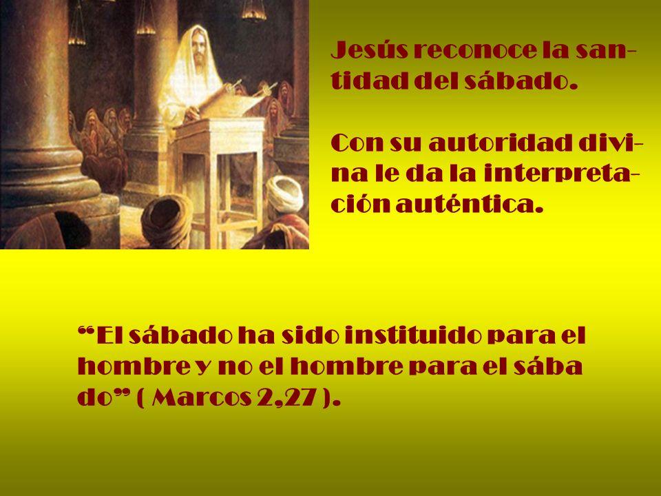 Jesús reconoce la san- tidad del sábado. Con su autoridad divi- na le da la interpreta- ción auténtica.