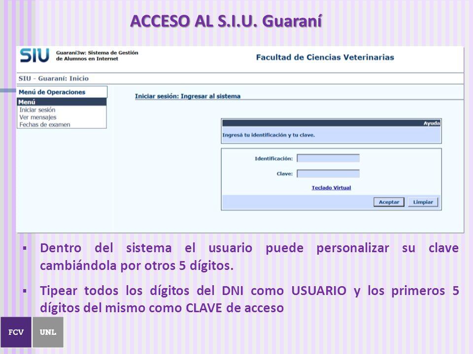 ACCESO AL S.I.U. Guaraní Dentro del sistema el usuario puede personalizar su clave cambiándola por otros 5 dígitos.