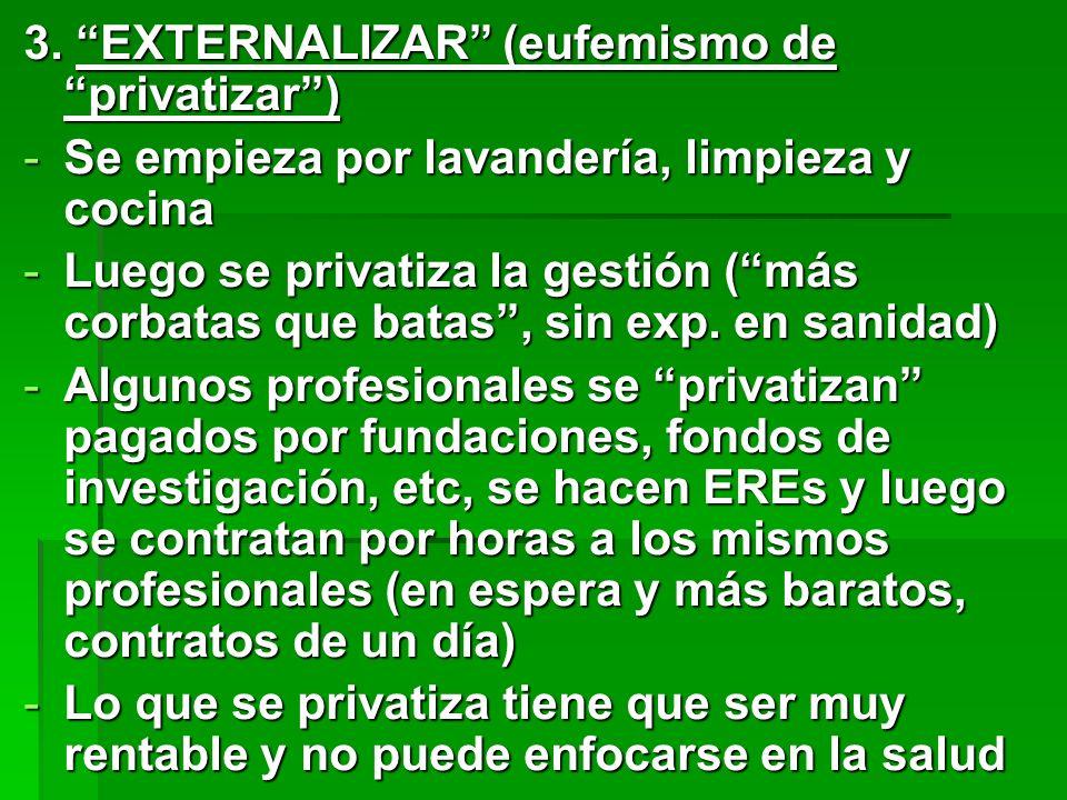 3. EXTERNALIZAR (eufemismo de privatizar )
