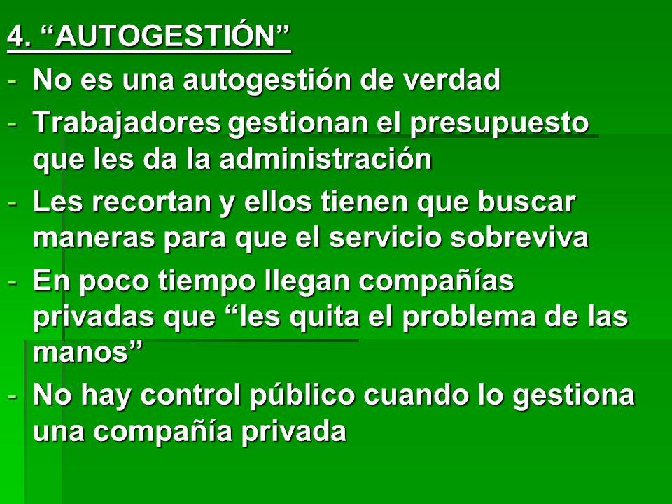 4. AUTOGESTIÓN No es una autogestión de verdad. Trabajadores gestionan el presupuesto que les da la administración.