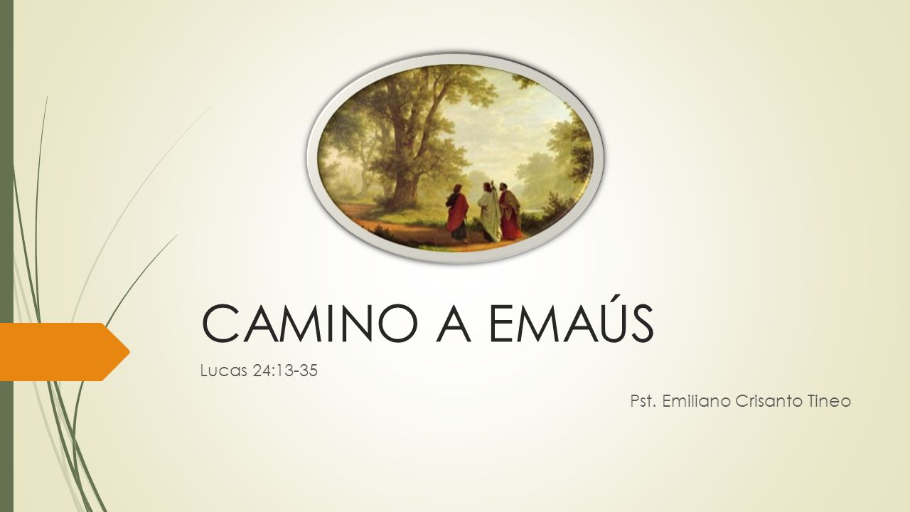 Lucas 24:13-35 Pst. Emiliano Crisanto Tineo