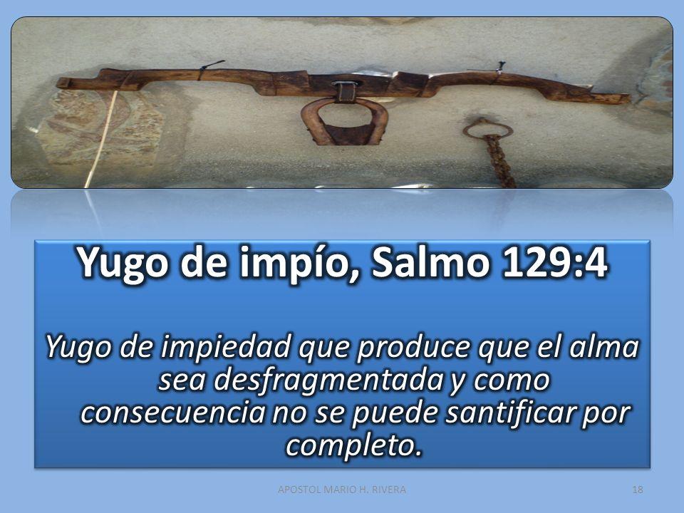 Yugo de impío, Salmo 129:4 Yugo de impiedad que produce que el alma sea desfragmentada y como consecuencia no se puede santificar por completo.