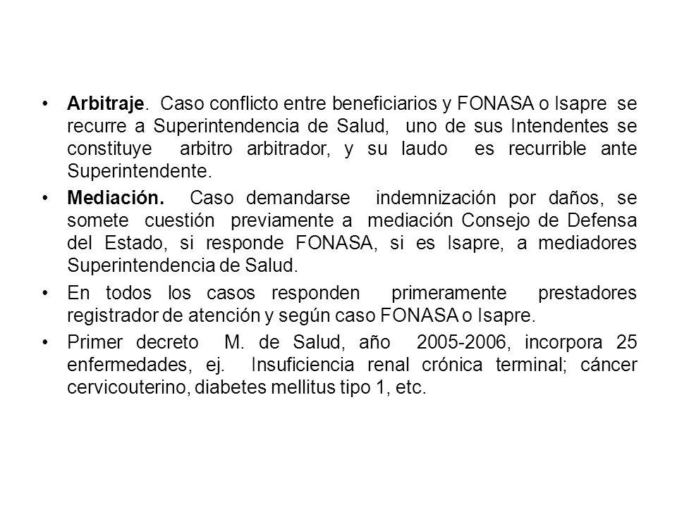 Arbitraje. Caso conflicto entre beneficiarios y FONASA o Isapre se recurre a Superintendencia de Salud, uno de sus Intendentes se constituye arbitro arbitrador, y su laudo es recurrible ante Superintendente.
