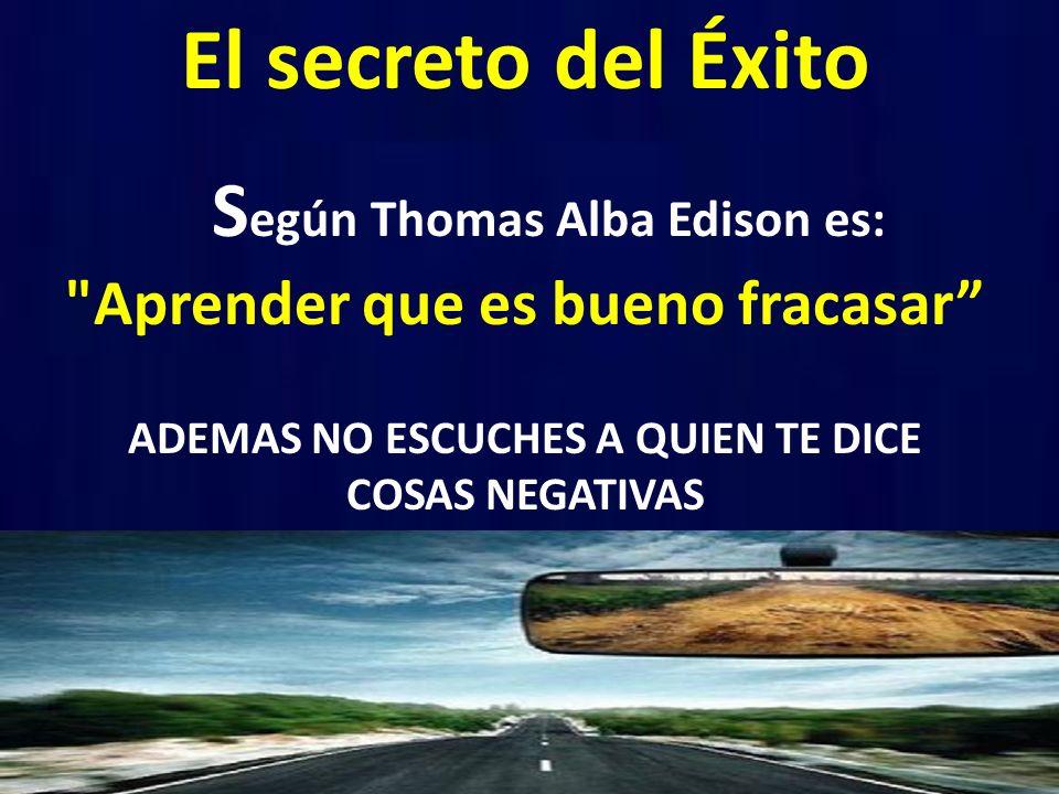 Según Thomas Alba Edison es: Aprender que es bueno fracasar