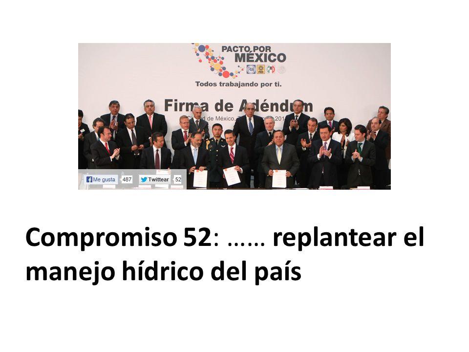 Compromiso 52: …… replantear el manejo hídrico del país