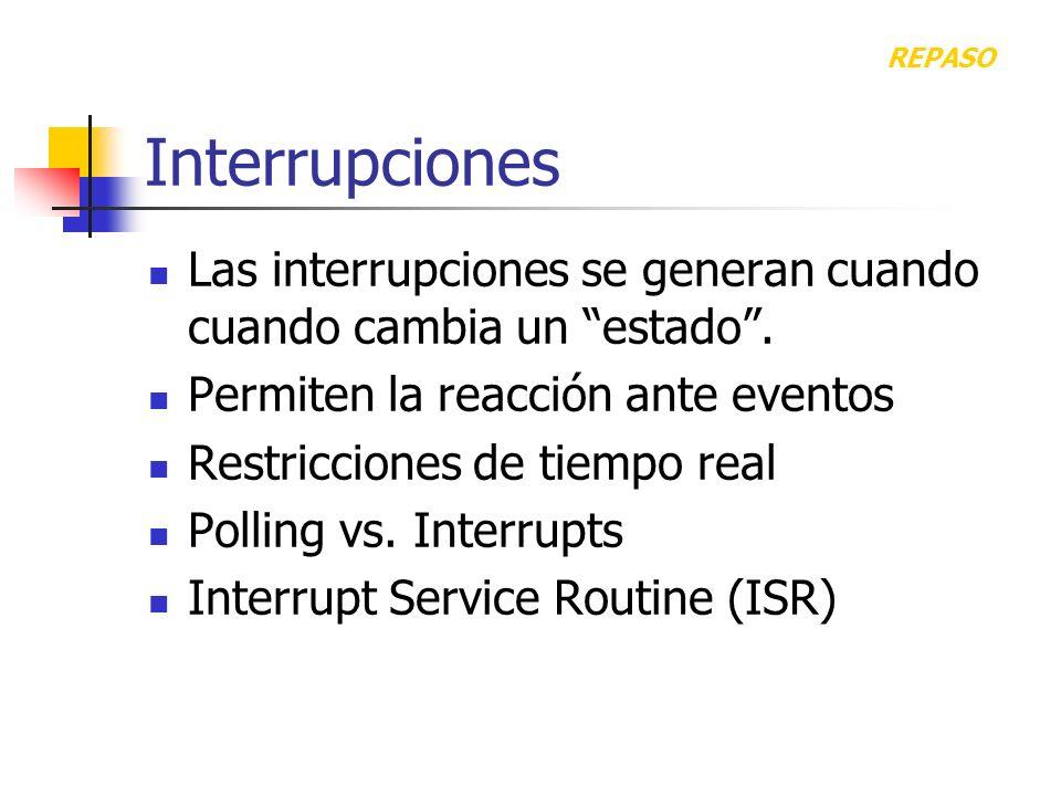 REPASO Interrupciones. Las interrupciones se generan cuando cuando cambia un estado . Permiten la reacción ante eventos.