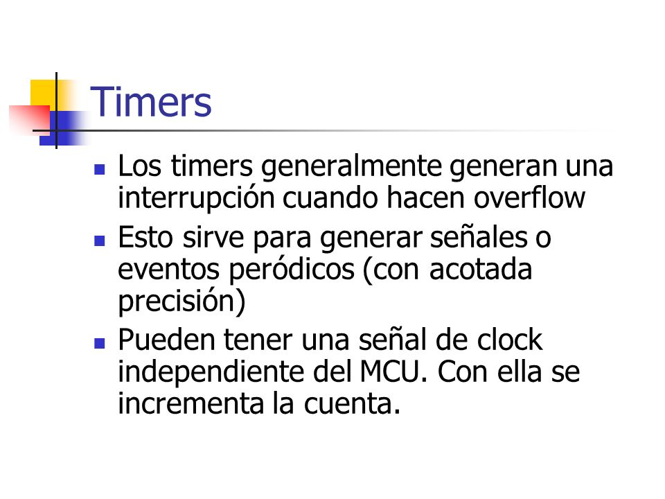 Timers Los timers generalmente generan una interrupción cuando hacen overflow.