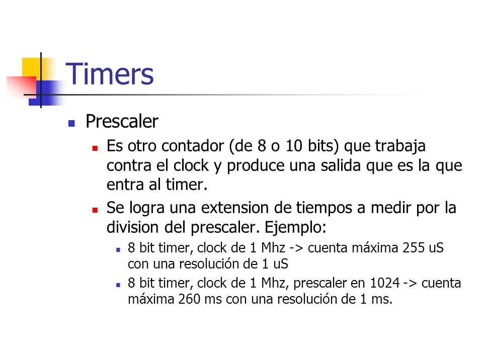 Timers Prescaler. Es otro contador (de 8 o 10 bits) que trabaja contra el clock y produce una salida que es la que entra al timer.
