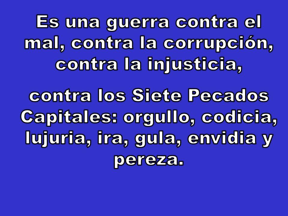 Es una guerra contra el mal, contra la corrupción, contra la injusticia,