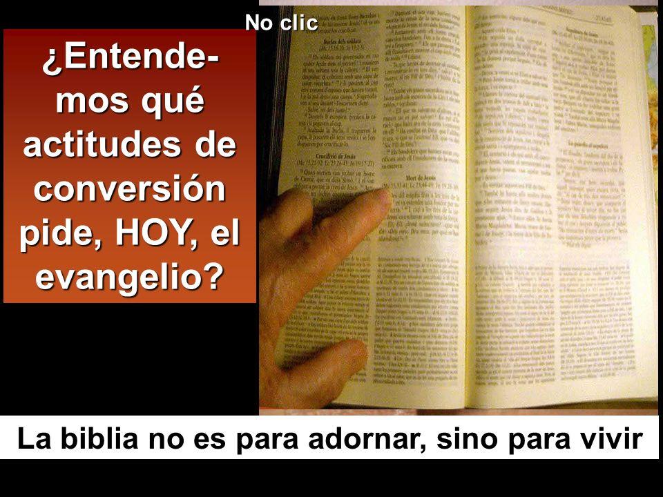 ¿Entende-mos qué actitudes de conversión pide, HOY, el evangelio