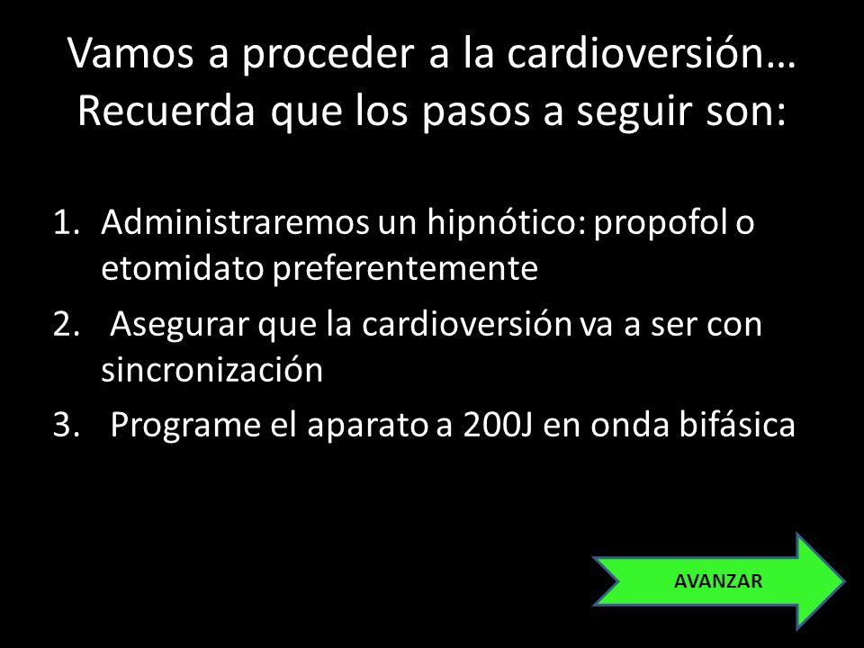 Vamos a proceder a la cardioversión… Recuerda que los pasos a seguir son: