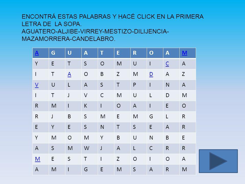 ENCONTRÁ ESTAS PALABRAS Y HACÉ CLICK EN LA PRIMERA LETRA DE LA SOPA.